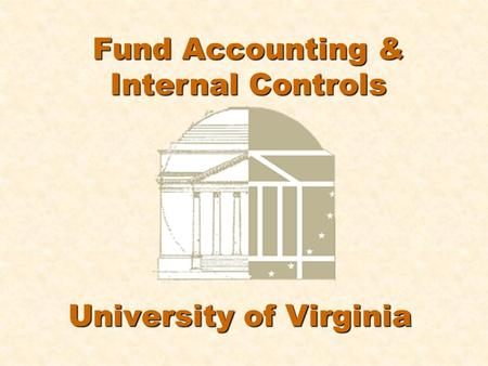 University of Virginia Fund <strong>Accounting</strong> & Internal Controls.