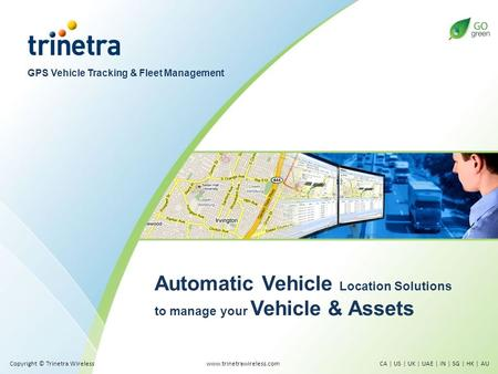 GPS Vehicle Tracking & Fleet Management Automatic Vehicle Location Solutions to manage your Vehicle & Assets www.trinetrawireless.comCA | US | UK | UAE.
