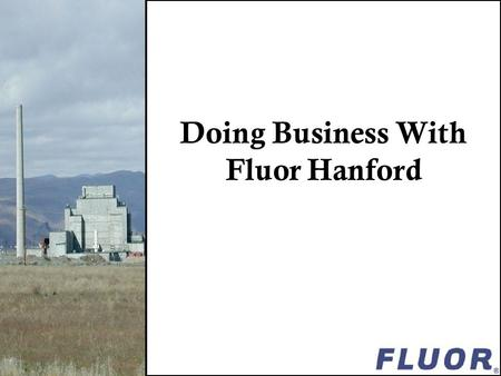 Doing Business With Fluor Hanford. Fluor Hanford's current scope of work centers around providing support to the Site and the other DOE Prime Contractors.