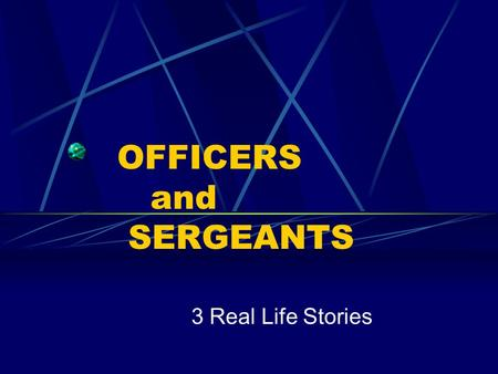 OFFICERS and SERGEANTS 3 Real Life Stories. The First …