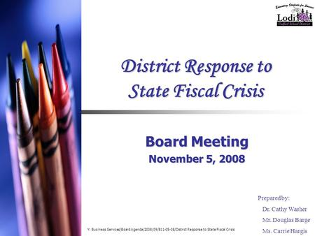 District Response to State Fiscal Crisis Board Meeting November 5, 2008 Prepared by: Dr. Cathy Washer Mr. Douglas Barge Ms. Carrie Hargis Y: Business Services/Board.