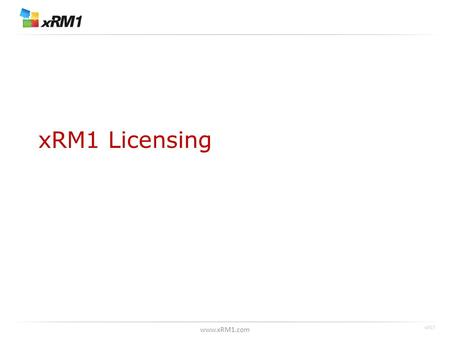Www.xRM1.com xRM1 Licensing v057. www.xRM1.com CRM-Project – License Types * functionality depending on license type.