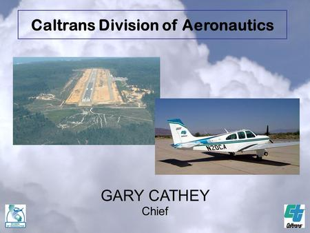 GARY CATHEY Chief Caltrans Division of Aeronautics.