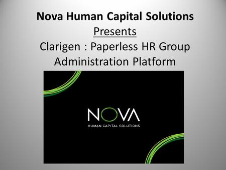 Nova Human Capital Solutions Presents Clarigen : Paperless HR Group Administration Platform.