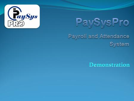 ๏ PaySysPro System can correctly calculate the payroll of each employee. ๏ PaySysPro System manipulate the late, absent, leave, early, relieving, basic.