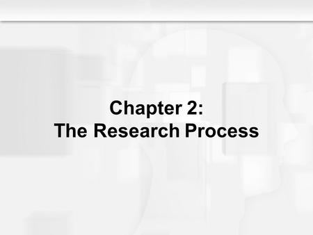 Chapter 2: The Research Process. The Research Process Chapter Objectives –To define the scientific process, including the positivist and qualitative approaches.