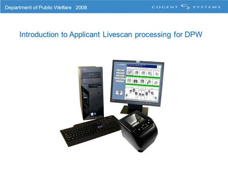 Introduction to Applicant Livescan processing for DPW.