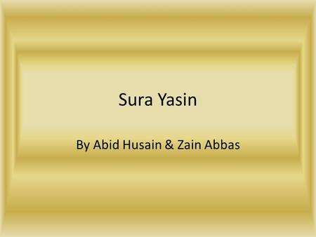 Sura Yasin By Abid Husain & Zain Abbas. Intro I Will be showing you a PowerPoint about the wonderful meaning of the heart of the Quran This PowerPoint.