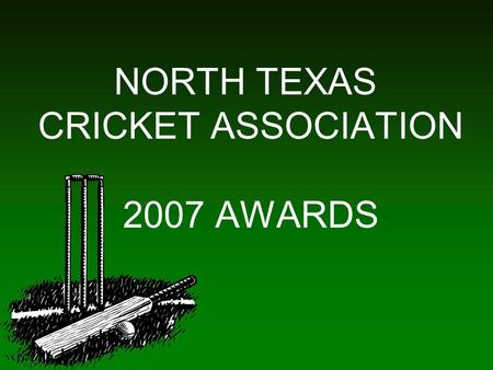 NORTH TEXAS CRICKET ASSOCIATION 2007 AWARDS. NTCA 2007 AWARDS WELCOME.