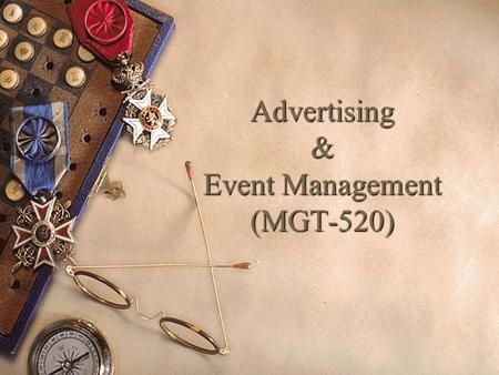 Advertising & Event Management (MGT-520). ADVERTISING AND EVENT MANAGEMENT M R. A BID S AEED (Assistant Professor) Department of Management Sciences COMSATS.