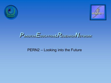 P AKISTAN E DUCATION & R ESEARCH N ETWORK PERN2 – Looking into the Future.