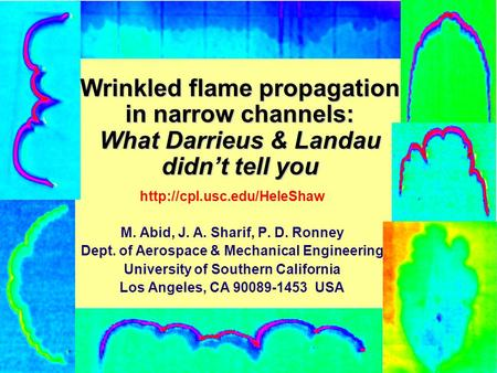 Wrinkled flame propagation in narrow channels: What Darrieus & Landau didn't tell you  M. Abid, J. A. Sharif, P. D. Ronney Dept.