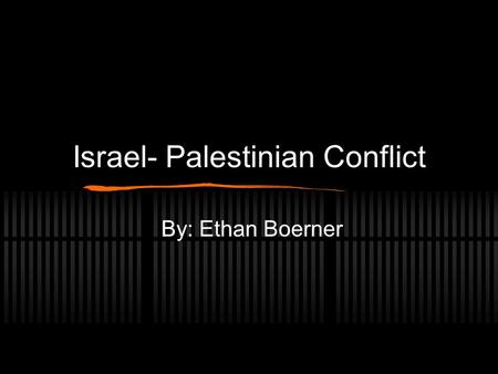 Israel- Palestinian Conflict By: Ethan Boerner. Can the teenagers of Israel and Palestine recover from the violence they have faced all there lives No.