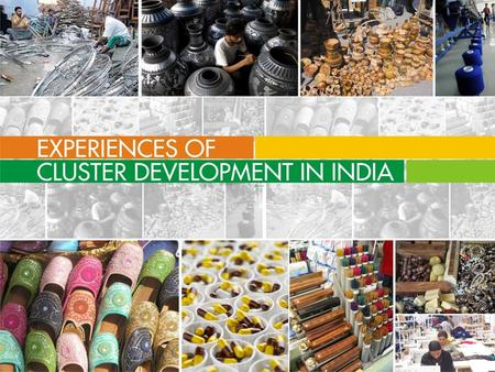 Experiences of Cluster Development in India. Structure of Presentation Evolution of Policy FrameworkStatus and Role of ClustersOverview of Major Schemes.