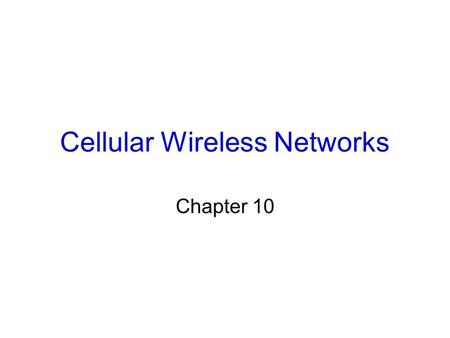Cellular Wireless Networks Chapter 10. Introduction (1) Cellular technology is the foundation of mobile wireless communications supports users in locations.