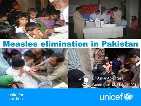 1 Dr. Azhar Abid Raza Washington 13-14 Sept 2011 Measles elimination in Pakistan.