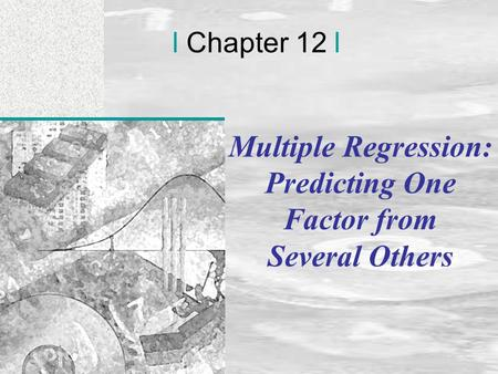 Irwin/McGraw-Hill © Andrew F. Siegel, 1997 and 2000 12-1 l Chapter 12 l Multiple Regression: Predicting One Factor from Several Others.