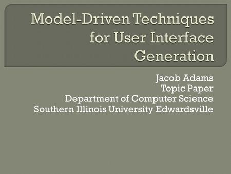Jacob Adams Topic Paper Department of Computer Science Southern Illinois University Edwardsville.