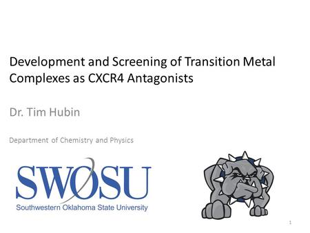 1 Development and Screening of Transition Metal Complexes as CXCR4 Antagonists Dr. Tim Hubin Department of Chemistry and Physics.