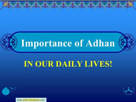 Www.understandquran.com 1 Importance of Adhan IN OUR DAILY LIVES!