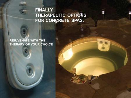 FINALLY. THERAPEUTIC OPTIONS FOR CONCRETE SPAS.. Paramount JetPaks Introducing an unrivaled concept in concrete spa technology Paramount JetPak benefits: