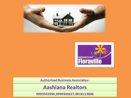 Aashiana Realtors 9999502996,9999500627,9818113886 Authorized Business Associates:-
