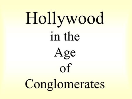 Hollywood in the Age of Conglomerates. CONGLOMERATES & CORPORATE TAKEOVERS Box-office fell in 50-60s; stocks became undervalued, relative bargains Bought.