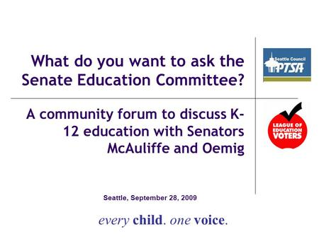 What do you want to ask the Senate Education Committee? A community forum to discuss K- 12 education with Senators McAuliffe and Oemig every child. one.