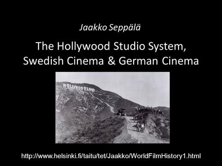 The Hollywood Studio System, Swedish Cinema & German Cinema Jaakko Seppälä
