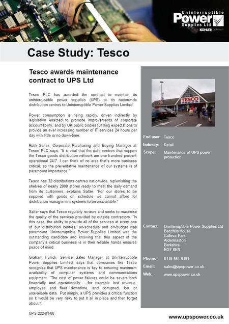 Tesco PLC has awarded the contract to maintain its uninterruptible power supplies (UPS) at its nationwide distribution centres to Uninterruptible Power.