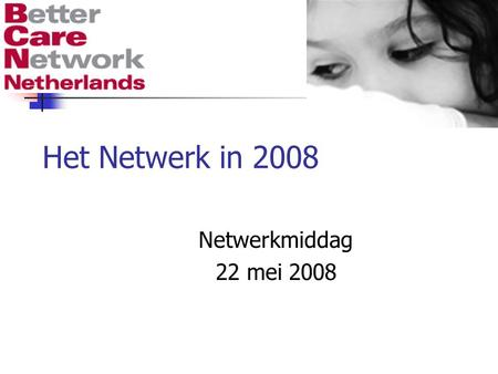 Het Netwerk in 2008 Netwerkmiddag 22 mei 2008. Towards UN Guidelines on alternative care for children From concerns to consensus Nigel Cantwell BCN Dutch.