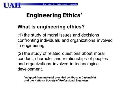 Engineering Ethics* What is engineering ethics?