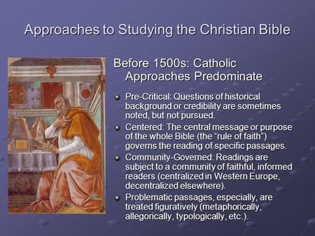 Approaches to Studying the Christian Bible Before 1500s: Catholic Approaches Predominate Pre-Critical: Questions of historical background or credibility.
