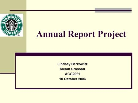 Annual Report Project Lindsey Berkowitz Susan Crosson ACG2021 10 October 2006.