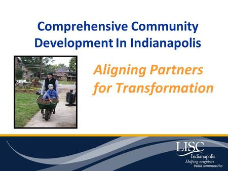 Comprehensive Community Development In Indianapolis Aligning Partners for Transformation.