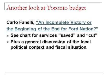 "Another look at Toronto budget Carlo Fanelli, ""An Incomplete Victory or""An Incomplete Victory or the Beginning of the End for Ford Nation?"" See chart for."