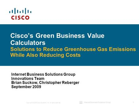 1 Copyright © 2009 Cisco Systems, Inc. All rights reserved. Internet Business Solutions Group Cisco's Green Business Value Calculators Solutions to Reduce.