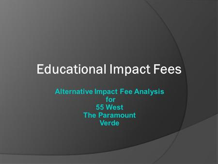 Educational Impact Fees Alternative Impact Fee Analysis for 55 West The Paramount Verde.