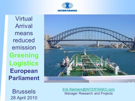 Virtual Arrival means reduced emission Greening Logistics European Parliament Brussels 28 April 2010 Manager Research and Projects.