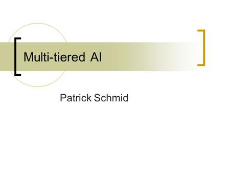 Multi-tiered AI Patrick Schmid. Multi-tiered AI We already saw a presentation about this topic Remember Ke's presentation? Short recap.