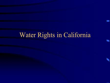 Water Rights in California. Types of Surface Water Rights Pueblo Riparian Federal Reserved Appropriative –Pre-1914 –Post-1914 Prescriptive Adjudicated.