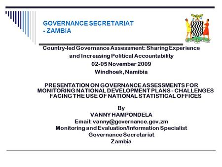 GOVERNANCE SECRETARIAT - ZAMBIA Country-led Governance Assessment: Sharing Experience and Increasing Political Accountability 02-05 November 2009 Windhoek,