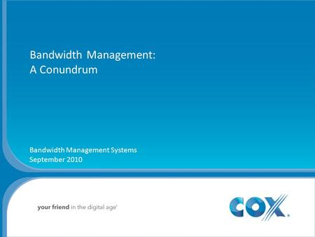 Bandwidth Management: A Conundrum Bandwidth Management Systems September 2010.