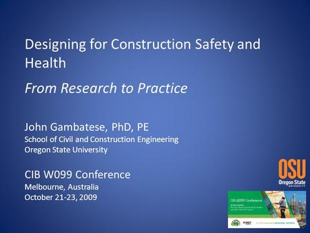 Designing for Construction Safety and Health From Research to Practice John Gambatese, PhD, PE School of Civil and Construction Engineering Oregon State.