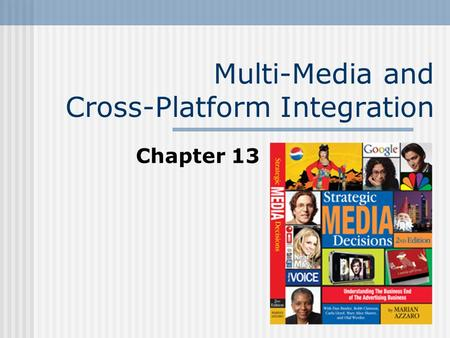 Multi-Media and Cross-Platform Integration Chapter 13.