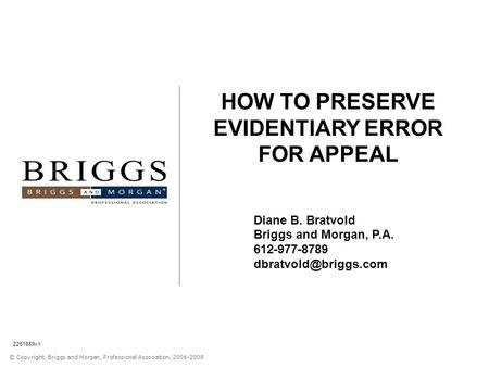 © Copyright, Briggs and Morgan, Professional Association, 2006-2008 HOW TO PRESERVE EVIDENTIARY ERROR FOR APPEAL Diane B. Bratvold Briggs and Morgan, P.A.