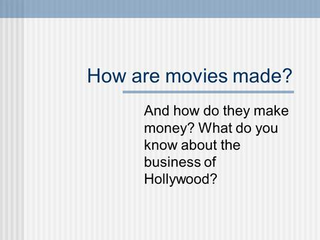 How are movies made? And how do they make money? What do you know about the business of Hollywood?