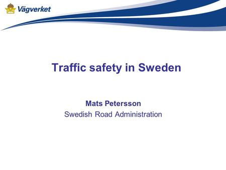 Traffic safety in Sweden Mats Petersson Swedish Road Administration.