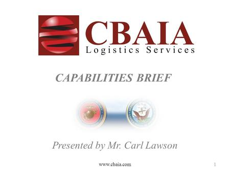 CAPABILITIES BRIEF Presented by Mr. Carl Lawson www.cbaia.com1.