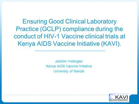 1 Ensuring Good Clinical Laboratory Practice (GCLP) compliance during the conduct of HIV-1 Vaccine clinical trials at Kenya AIDS Vaccine Initiative (KAVI).